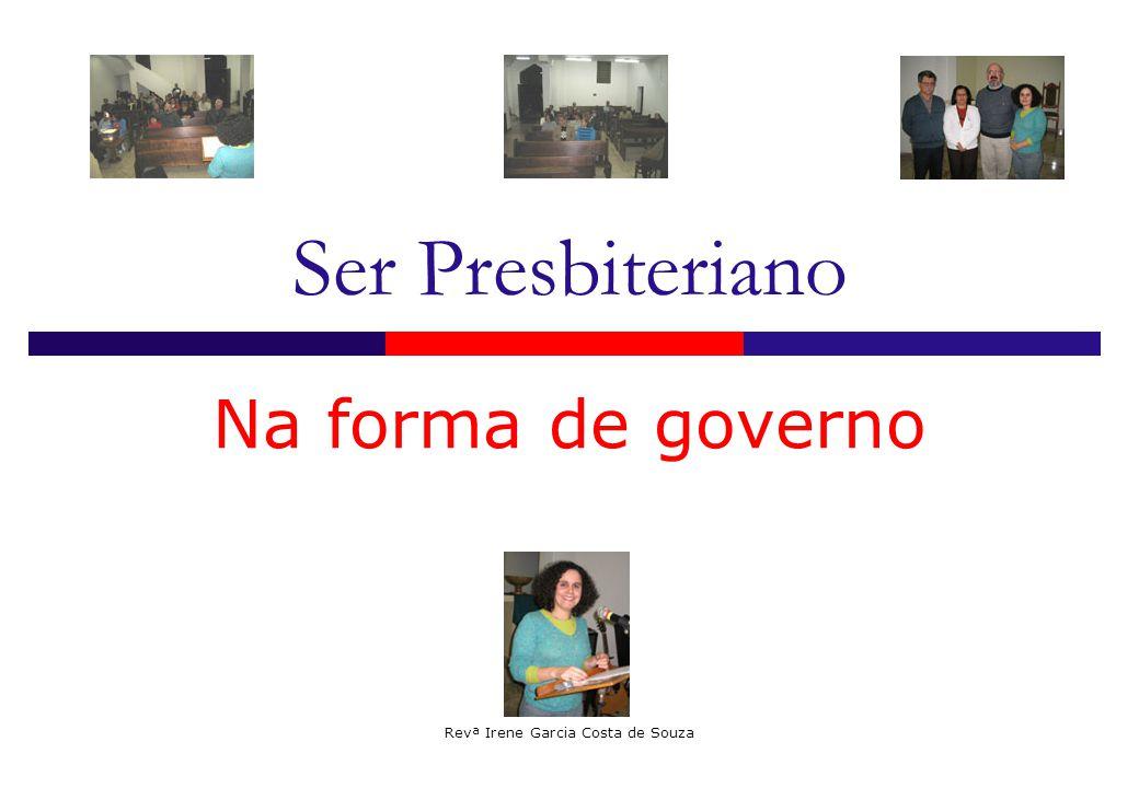 Revª Irene Garcia Costa de Souza Ser Presbiteriano Na forma de governo