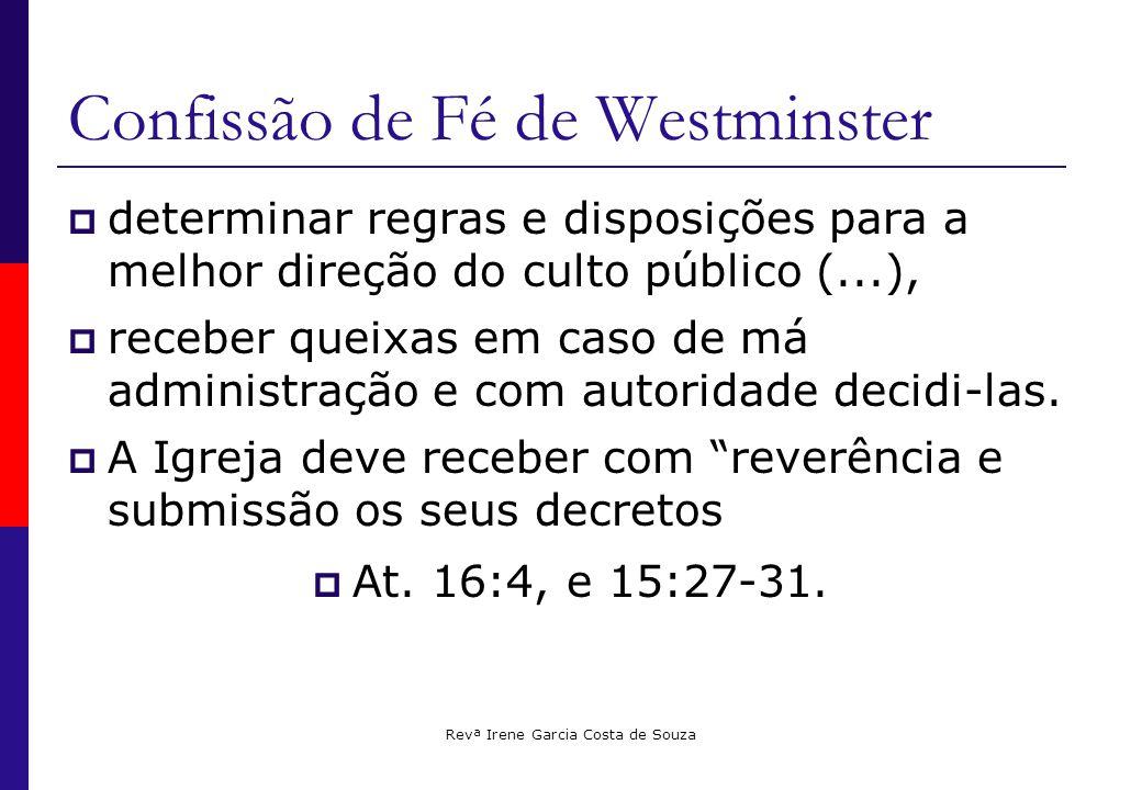 Revª Irene Garcia Costa de Souza Confissão de Fé de Westminster  determinar regras e disposições para a melhor direção do culto público (...),  receber queixas em caso de má administração e com autoridade decidi-las.