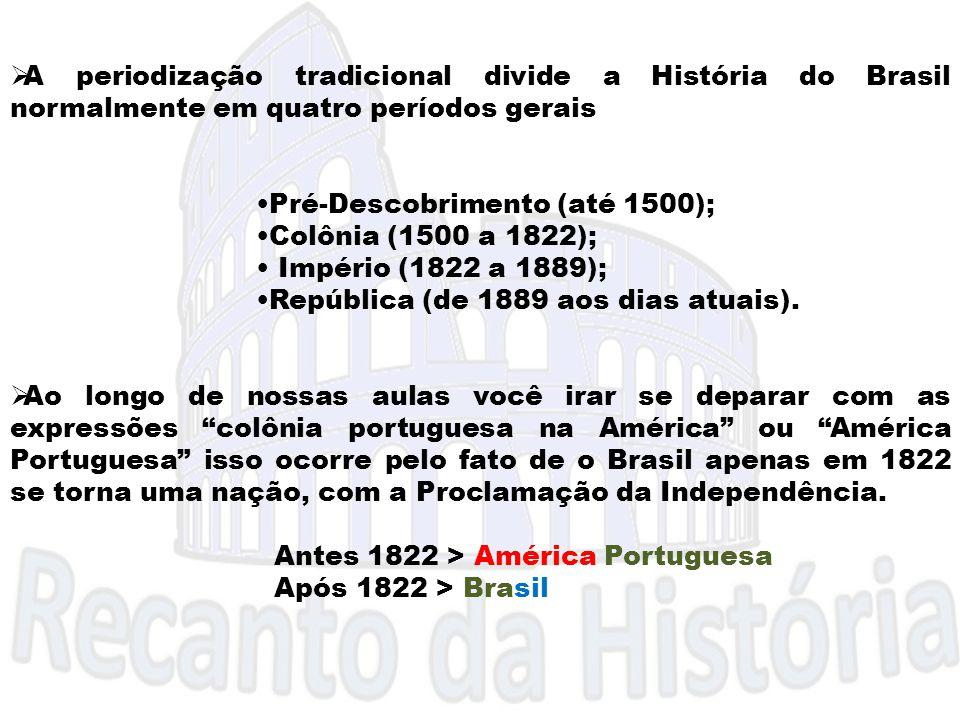  A periodização tradicional divide a História do Brasil normalmente em quatro períodos gerais Pré-Descobrimento (até 1500); Colônia (1500 a 1822); Im