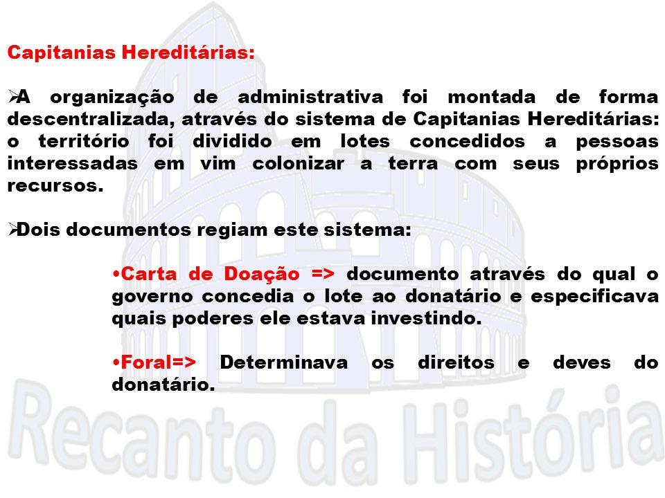 Capitanias Hereditárias:  A organização de administrativa foi montada de forma descentralizada, através do sistema de Capitanias Hereditárias: o terr