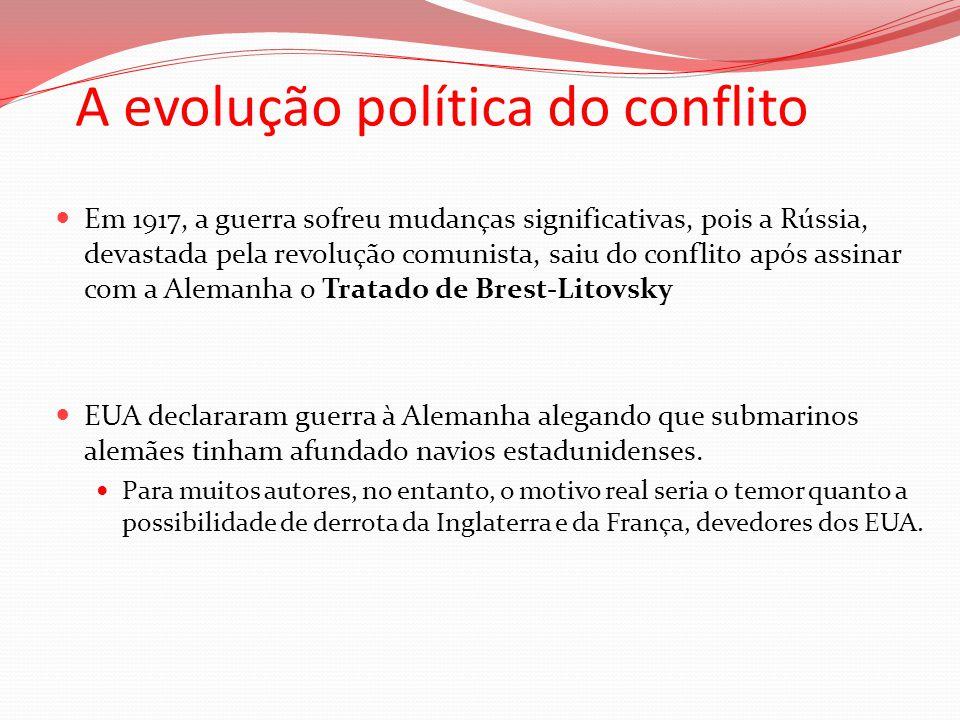 A evolução política do conflito Em 1917, a guerra sofreu mudanças significativas, pois a Rússia, devastada pela revolução comunista, saiu do conflito