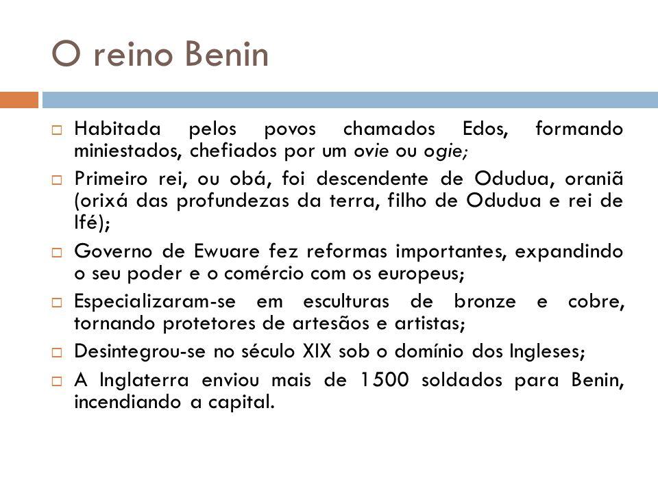 O reino Benin  Habitada pelos povos chamados Edos, formando miniestados, chefiados por um ovie ou ogie;  Primeiro rei, ou obá, foi descendente de Od