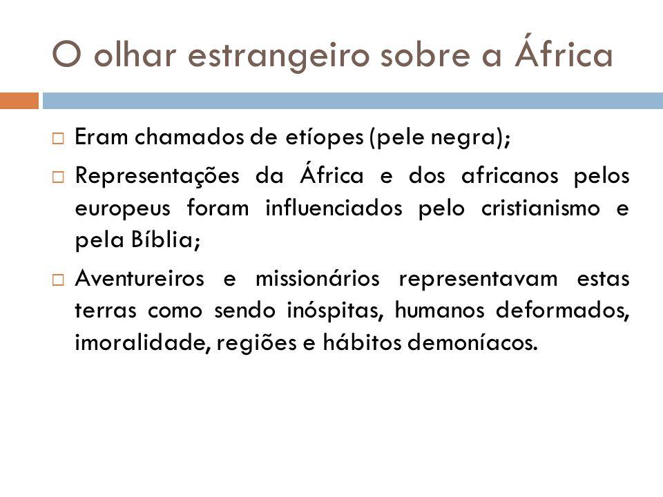 O olhar estrangeiro sobre a África  Eram chamados de etíopes (pele negra);  Representações da África e dos africanos pelos europeus foram influencia
