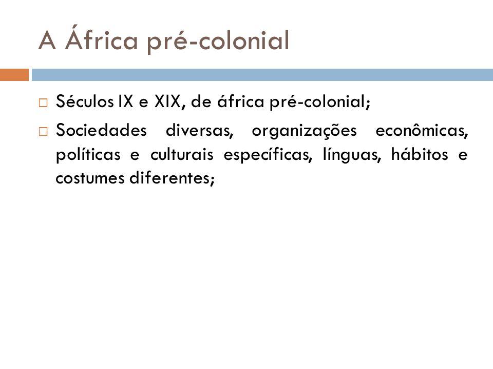 A África pré-colonial  Séculos IX e XIX, de áfrica pré-colonial;  Sociedades diversas, organizações econômicas, políticas e culturais específicas, l