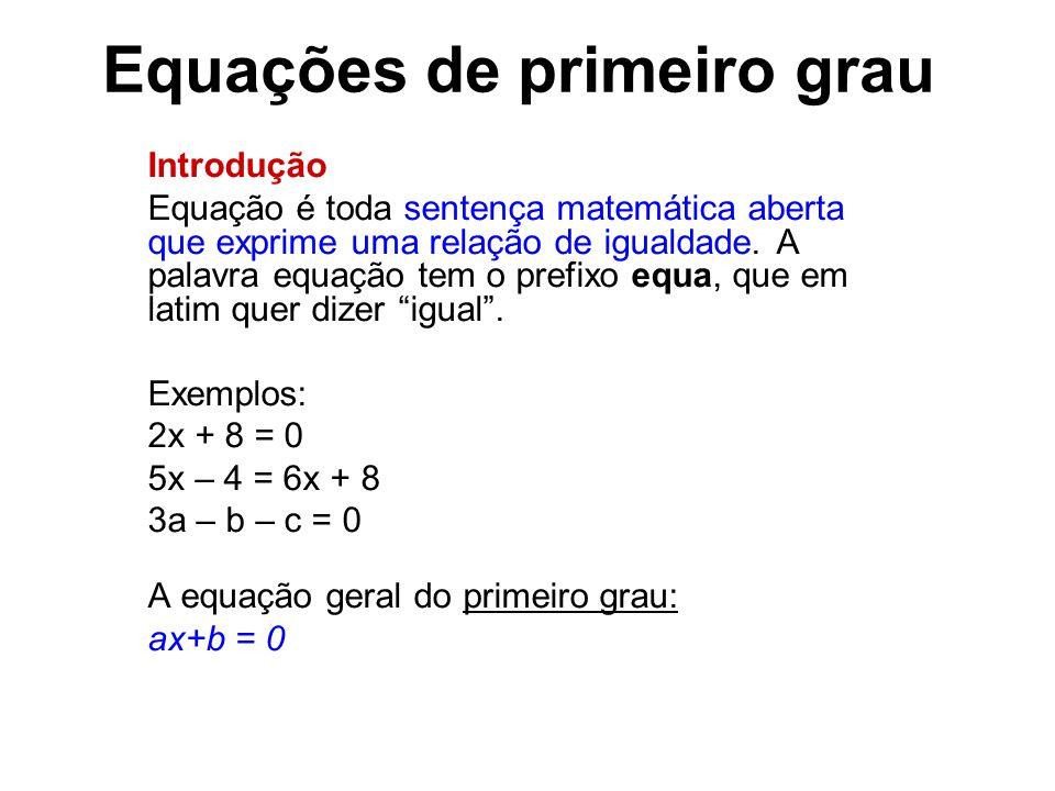 Equações de primeiro grau Introdução Equação é toda sentença matemática aberta que exprime uma relação de igualdade.