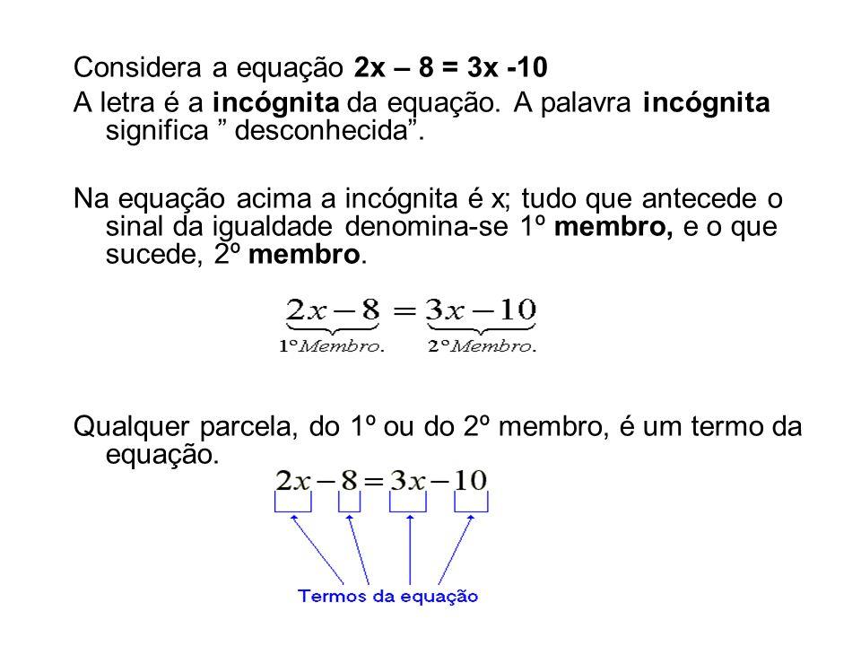 Considera a equação 2x – 8 = 3x -10 A letra é a incógnita da equação.