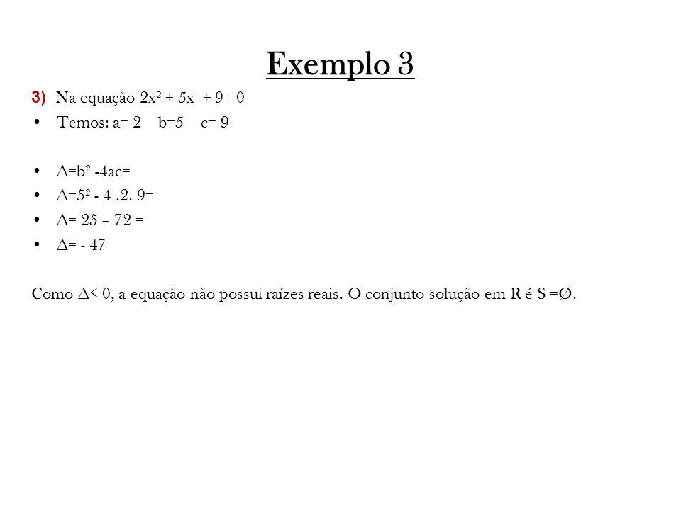 Exemplo 3 3) Na equação 2x² + 5x + 9 =0 Temos: a= 2 b=5 c= 9 ∆=b² -4ac= ∆=5² - 4.2.