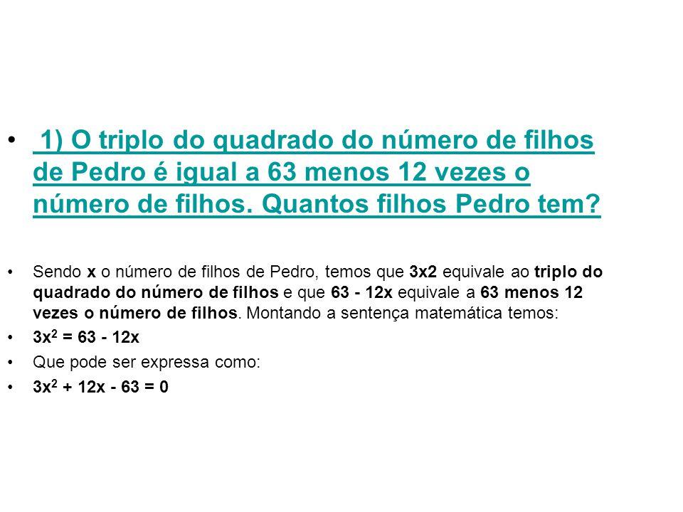 1) O triplo do quadrado do número de filhos de Pedro é igual a 63 menos 12 vezes o número de filhos.