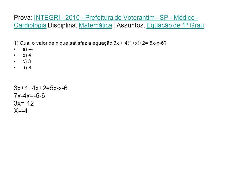 Prova: INTEGRI - 2010 - Prefeitura de Votorantim - SP - Médico - Cardiologia Disciplina: Matemática | Assuntos: Equação de 1º Grau;INTEGRI - 2010 - Prefeitura de Votorantim - SP - Médico - CardiologiaMatemáticaEquação de 1º Grau 1) Qual o valor de x que satisfaz a equação 3x + 4(1+x)+2= 5x-x-6.