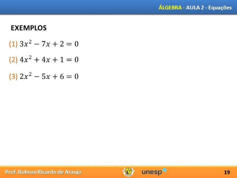 Prof. Robson Ricardo de Araujo ÁLGEBRA - AULA 2 - Equações 19 EXEMPLOS