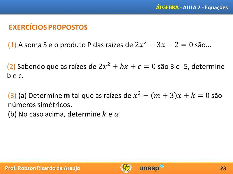 Prof. Robson Ricardo de Araujo ÁLGEBRA - AULA 2 - Equações 23 EXERCÍCIOS PROPOSTOS