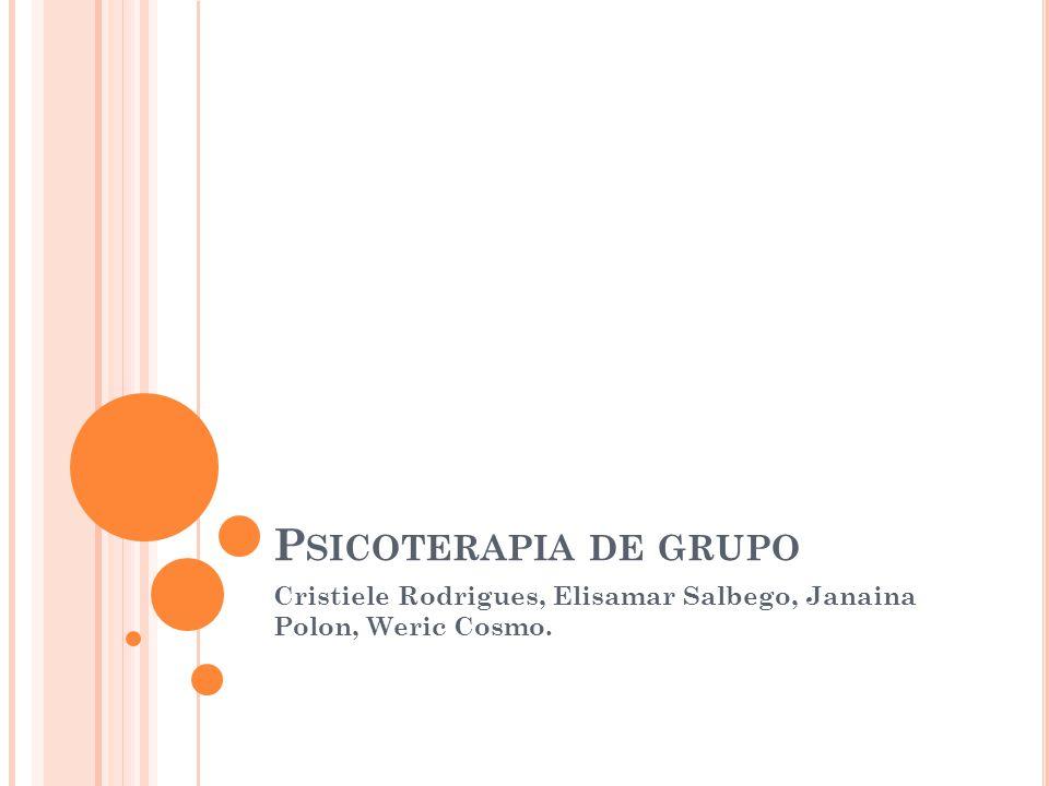 P SICOTERAPIA DE GRUPO Cristiele Rodrigues, Elisamar Salbego, Janaina Polon, Weric Cosmo.