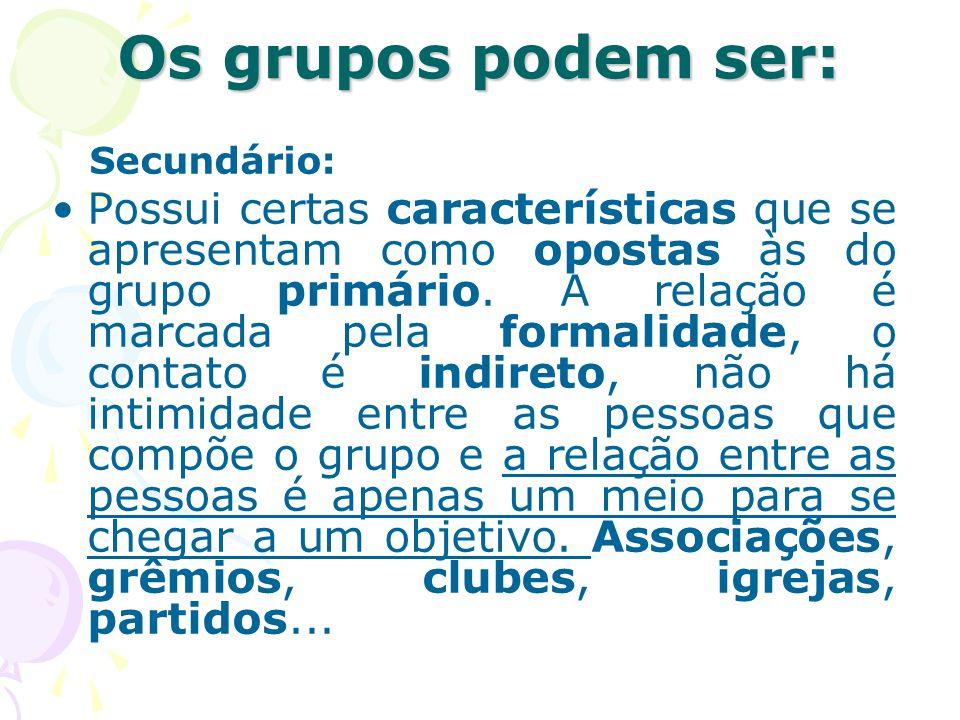 Os grupos podem ser: Secundário: Possui certas características que se apresentam como opostas às do grupo primário. A relação é marcada pela formalida
