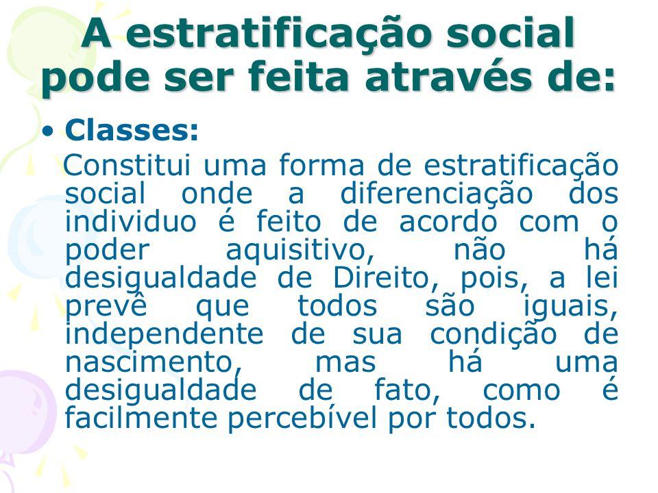 A estratificação social pode ser feita através de: Classes: Constitui uma forma de estratificação social onde a diferenciação dos individuo é feito de