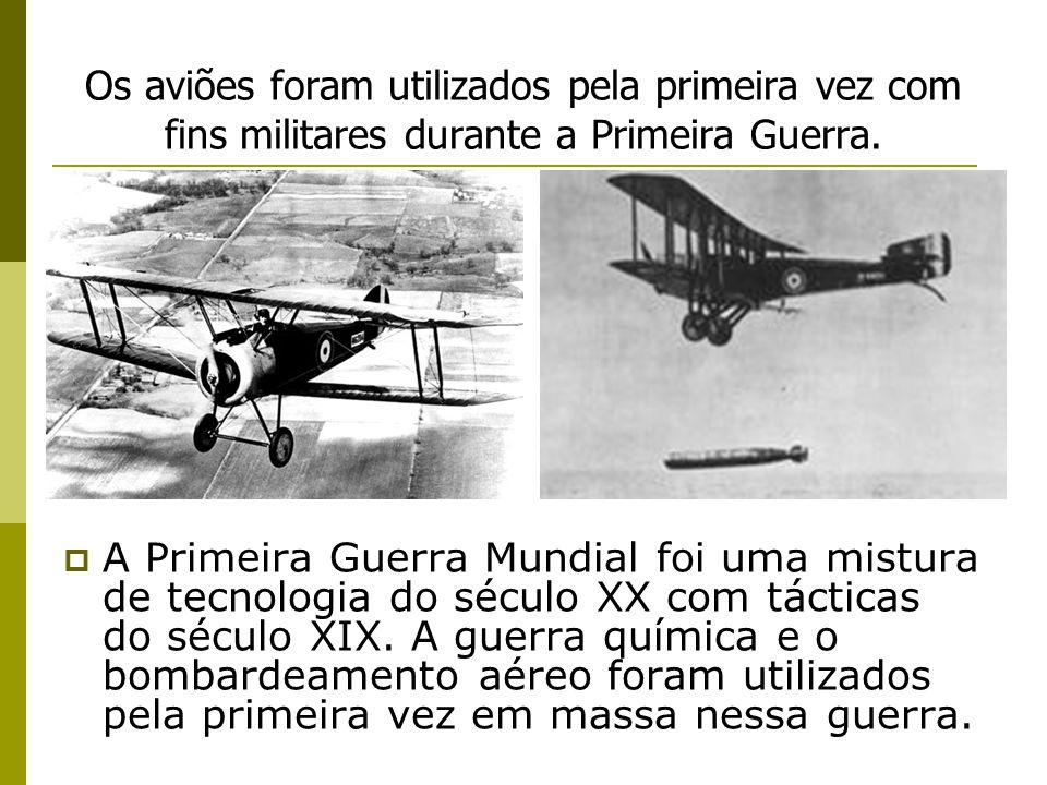 Os aviões foram utilizados pela primeira vez com fins militares durante a Primeira Guerra.  A Primeira Guerra Mundial foi uma mistura de tecnologia d