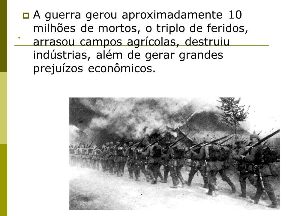.  A guerra gerou aproximadamente 10 milhões de mortos, o triplo de feridos, arrasou campos agrícolas, destruiu indústrias, além de gerar grandes pre