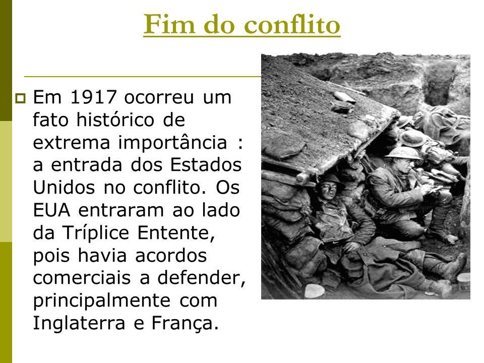 Fim do conflito  Em 1917 ocorreu um fato histórico de extrema importância : a entrada dos Estados Unidos no conflito. Os EUA entraram ao lado da Tríp