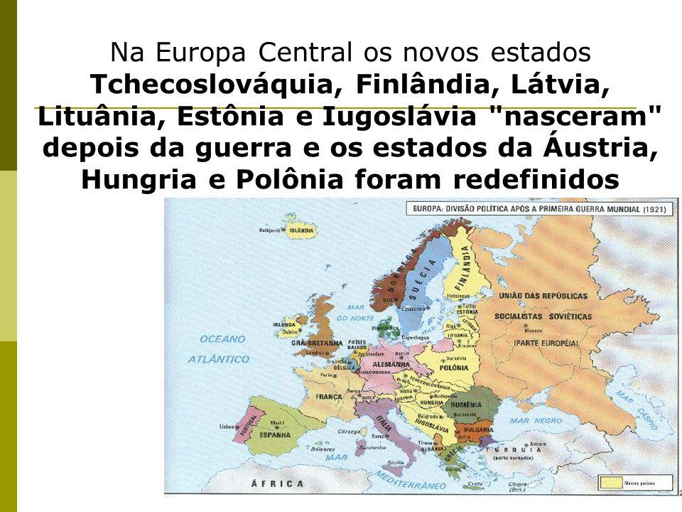 Na Europa Central os novos estados Tchecoslováquia, Finlândia, Látvia, Lituânia, Estônia e Iugoslávia