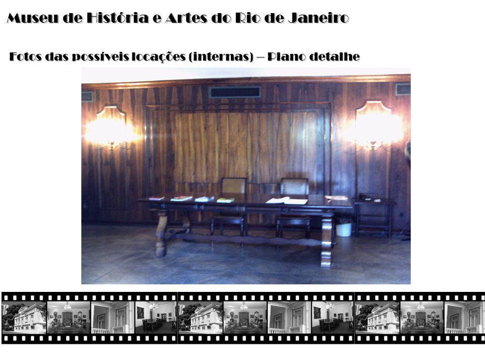 Museu de História e Artes do Rio de Janeiro Fotos das possíveis locações (internas) – Plano detalhe