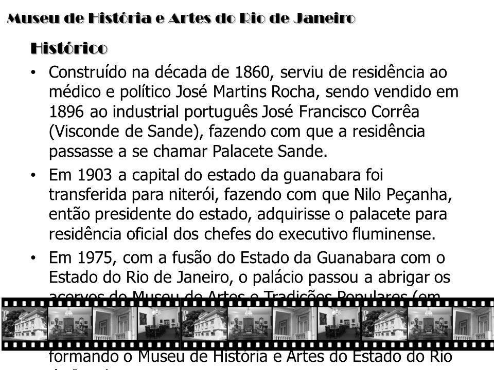 Museu de História e Artes do Rio de Janeiro Condições de uso para filmagem Apesar de ter sido construído em 1860, o prédio encontra-se em ótimo estado de conservação, tendo as salas de exposição um caráter mais moderno, mas ainda preservando algumas características originais como as sacadas e janelas.