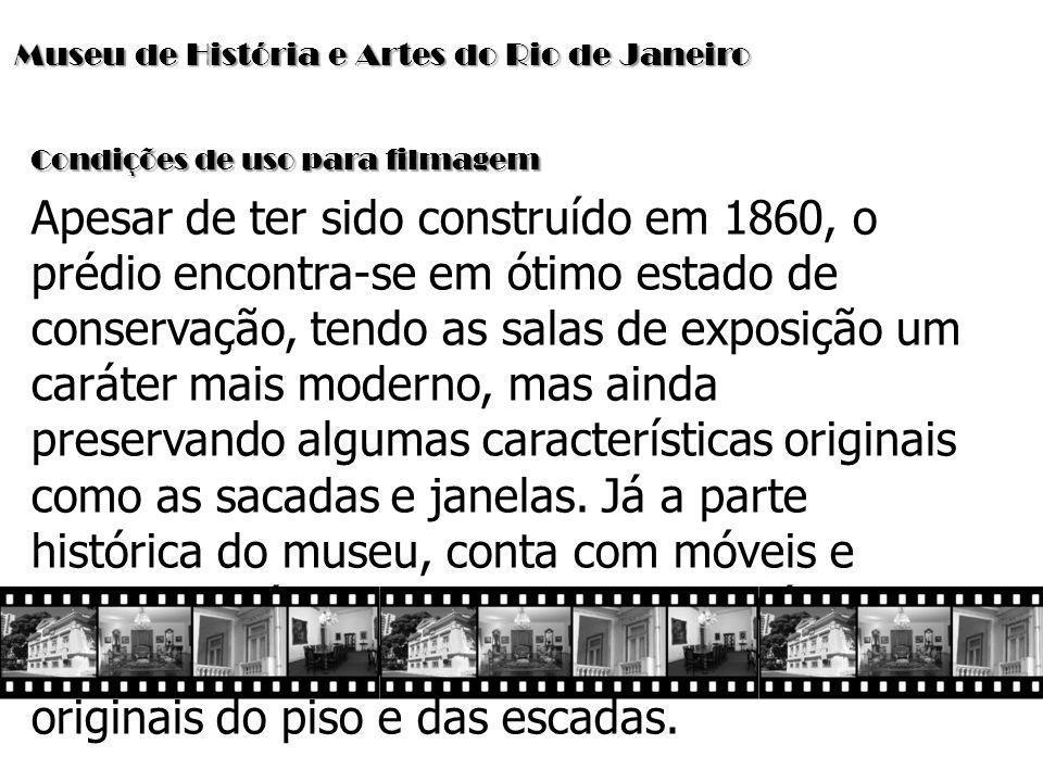 Museu de História e Artes do Rio de Janeiro Condições de uso para filmagem Apesar de ter sido construído em 1860, o prédio encontra-se em ótimo estado
