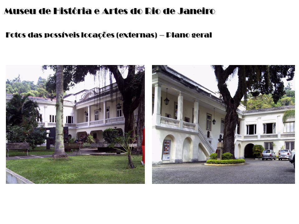 Museu de História e Artes do Rio de Janeiro Fotos das possíveis locações (externas) – Plano geral