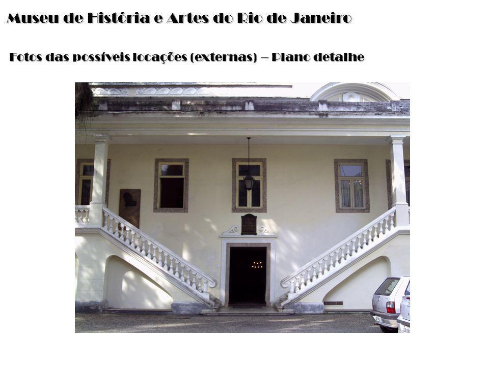 Museu de História e Artes do Rio de Janeiro Fotos das possíveis locações (externas) – Plano detalhe