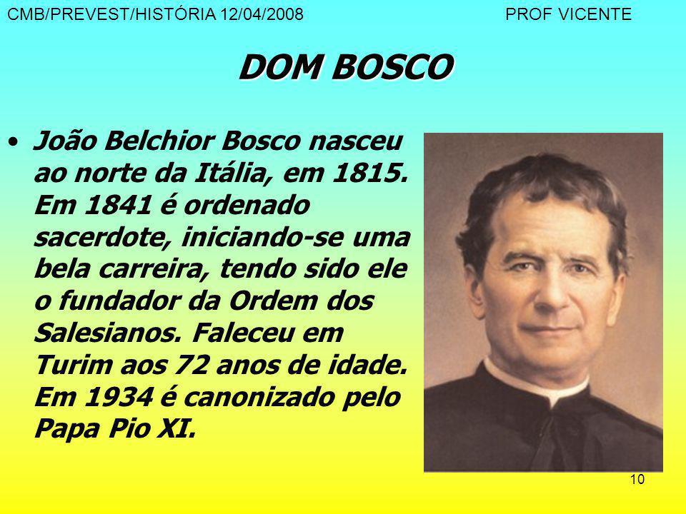10 DOM BOSCO João Belchior Bosco nasceu ao norte da Itália, em 1815. Em 1841 é ordenado sacerdote, iniciando-se uma bela carreira, tendo sido ele o fu