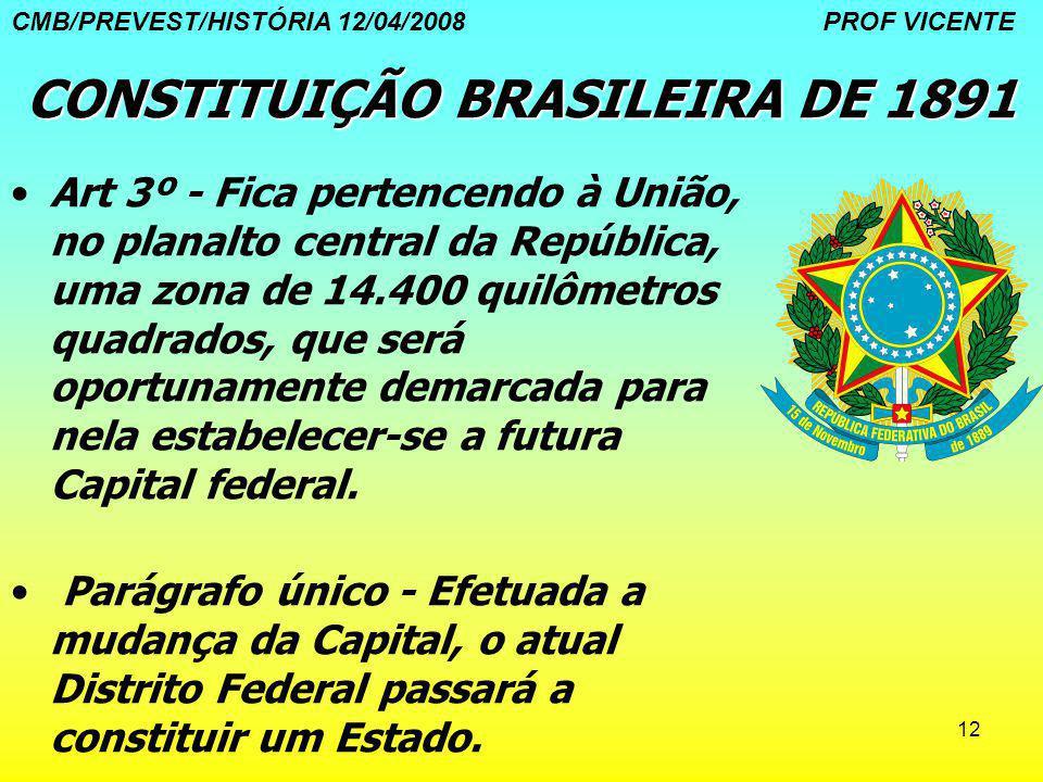 12 CONSTITUIÇÃO BRASILEIRA DE 1891 Art 3º - Fica pertencendo à União, no planalto central da República, uma zona de 14.400 quilômetros quadrados, que