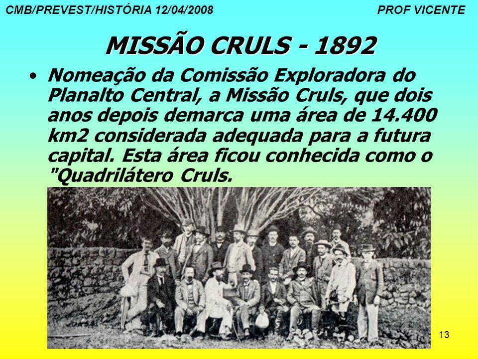 13 MISSÃO CRULS - 1892 Nomeação da Comissão Exploradora do Planalto Central, a Missão Cruls, que dois anos depois demarca uma área de 14.400 km2 consi
