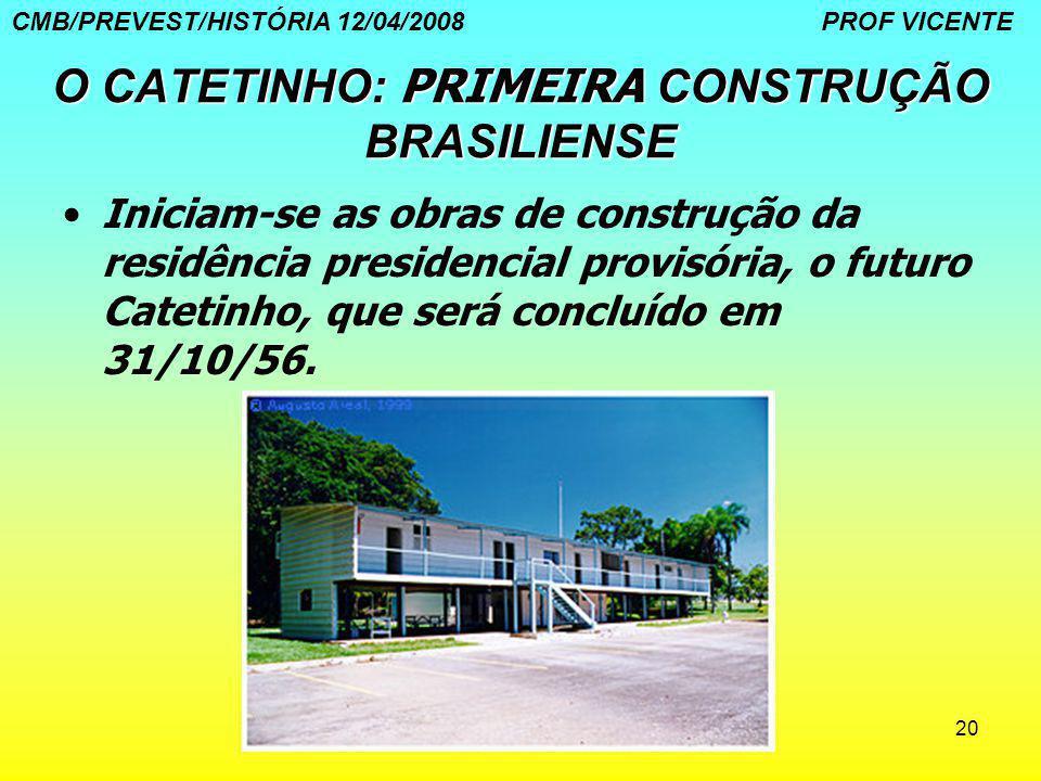 20 O CATETINHO: PRIMEIRA CONSTRUÇÃO BRASILIENSE Iniciam-se as obras de construção da residência presidencial provisória, o futuro Catetinho, que será