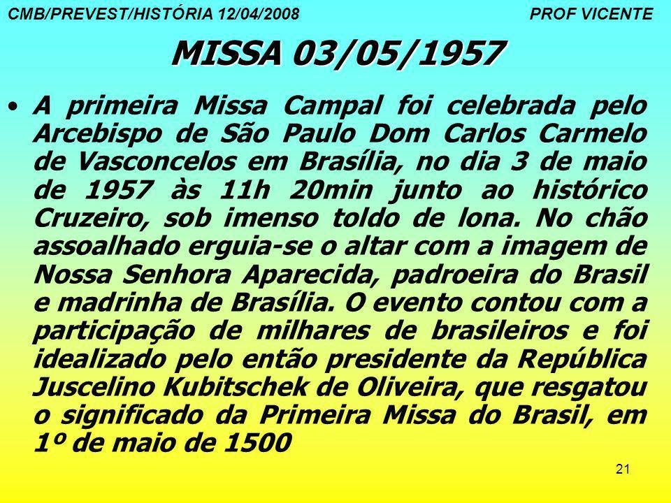 21 MISSA 03/05/1957 A primeira Missa Campal foi celebrada pelo Arcebispo de São Paulo Dom Carlos Carmelo de Vasconcelos em Brasília, no dia 3 de maio