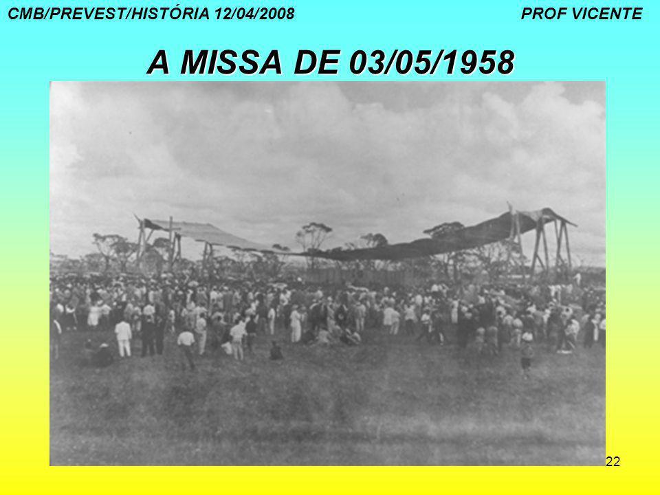 22 A MISSA DE 03/05/1958 CMB/PREVEST/HISTÓRIA 12/04/2008 PROF VICENTE