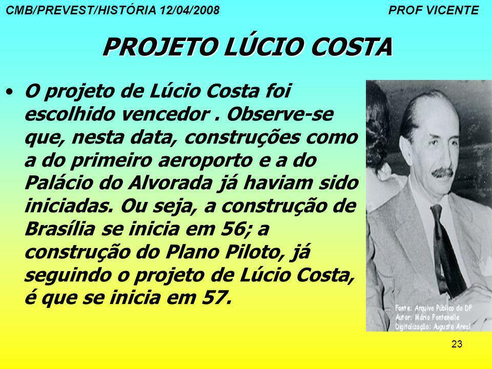 23 PROJETO LÚCIO COSTA O projeto de Lúcio Costa foi escolhido vencedor. Observe-se que, nesta data, construções como a do primeiro aeroporto e a do Pa