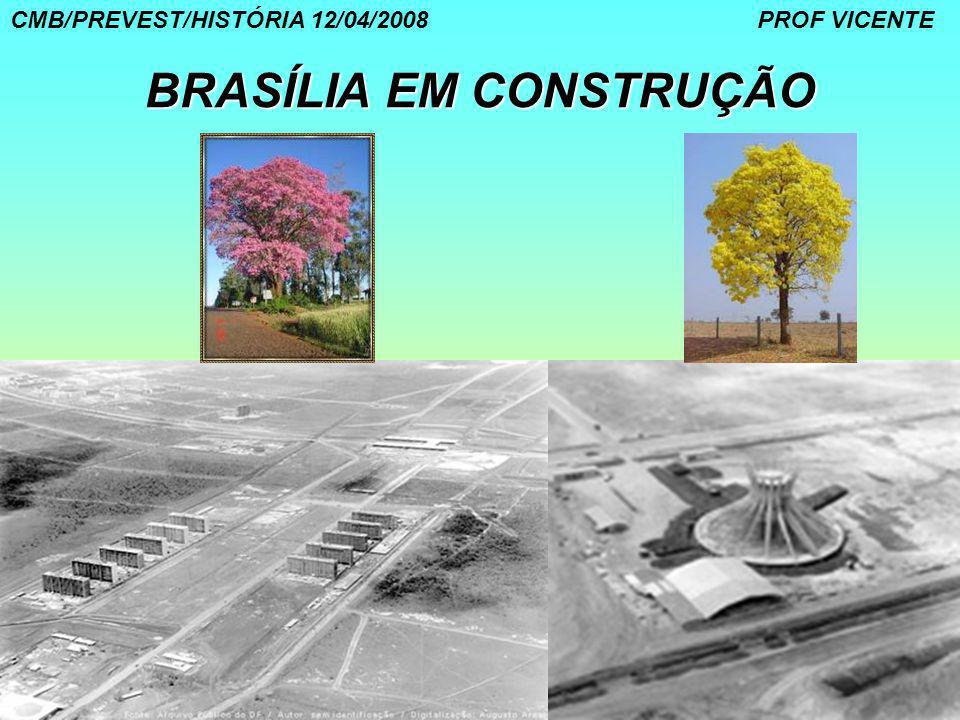 26 BRASÍLIA EM CONSTRUÇÃO CMB/PREVEST/HISTÓRIA 12/04/2008 PROF VICENTE
