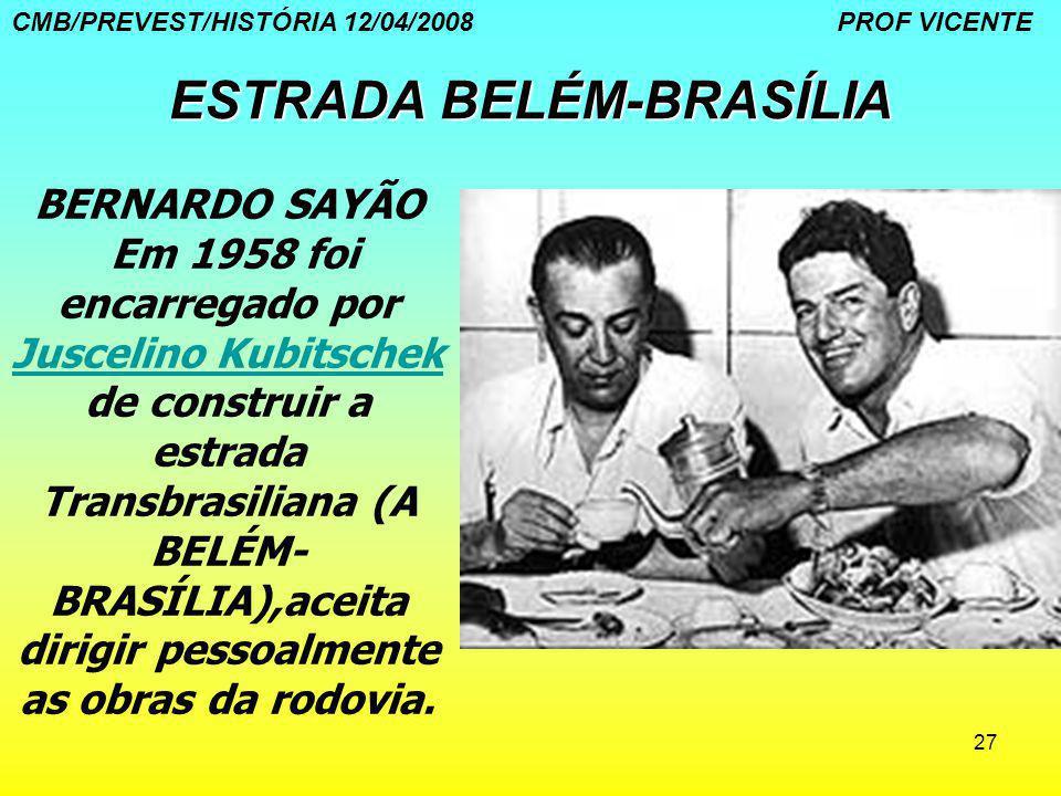 27 ESTRADA BELÉM-BRASÍLIA BERNARDO SAYÃO Em 1958 foi encarregado por Juscelino Kubitschek de construir a estrada Transbrasiliana (A BELÉM- BRASÍLIA),a