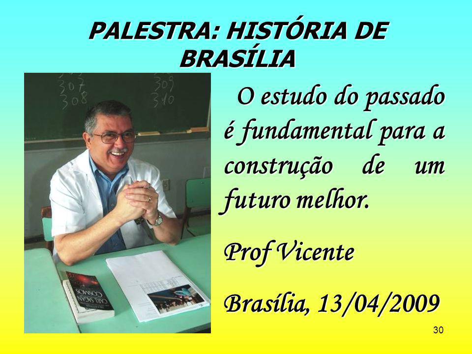 30 PALESTRA: HISTÓRIA DE BRASÍLIA O estudo do passado é fundamental para a construção de um futuro melhor. O estudo do passado é fundamental para a co
