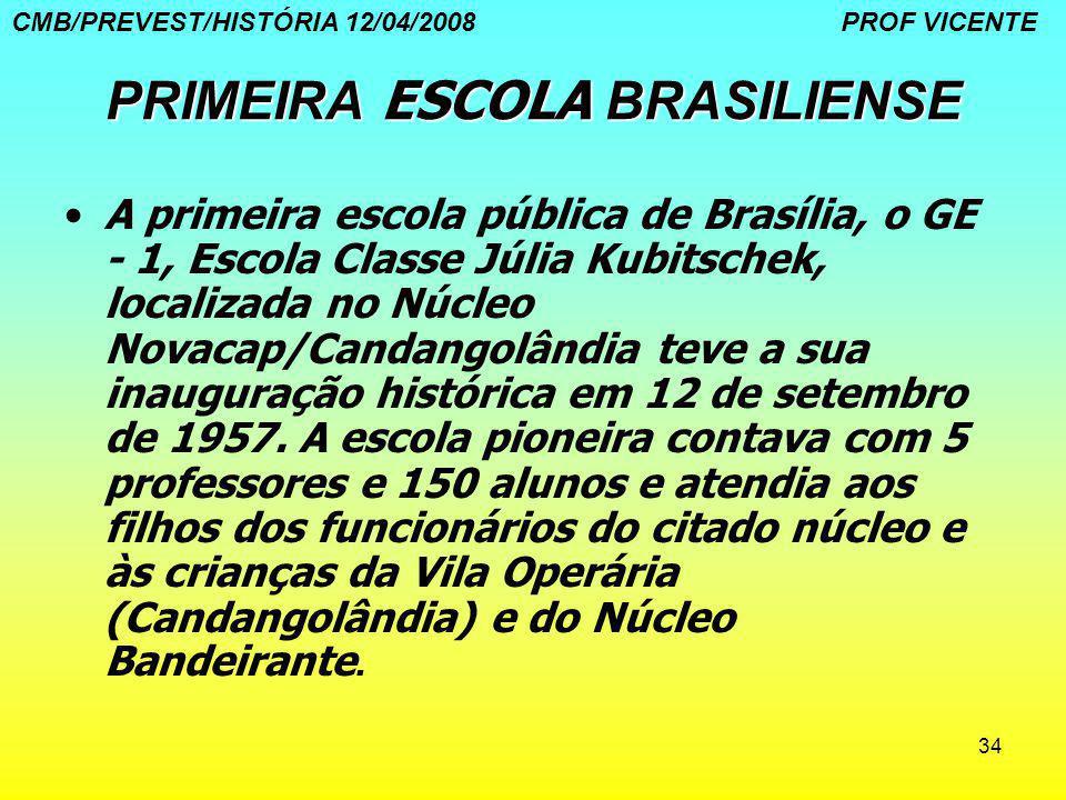 34 PRIMEIRA ESCOLA BRASILIENSE A primeira escola pública de Brasília, o GE - 1, Escola Classe Júlia Kubitschek, localizada no Núcleo Novacap/Candangol