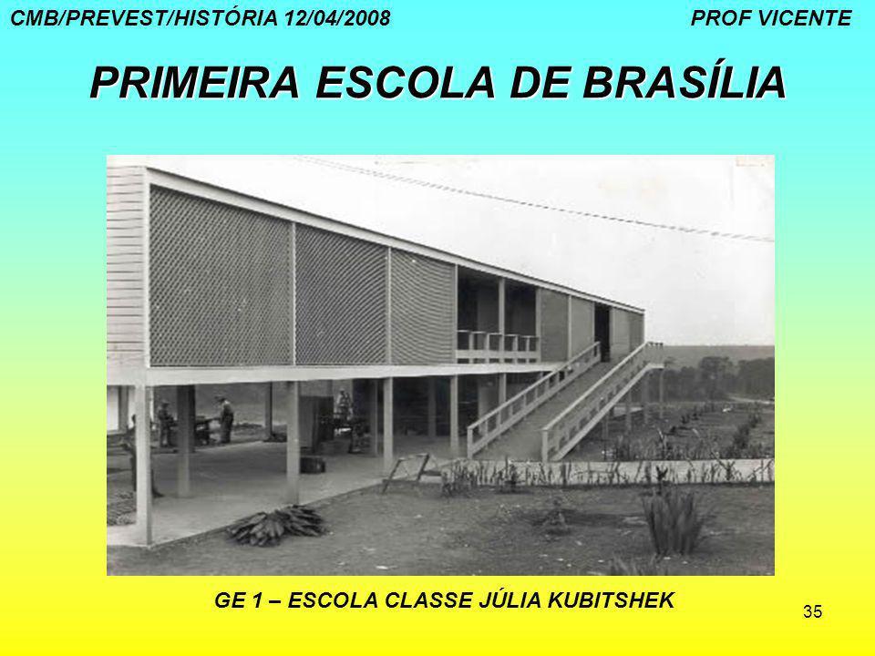 35 PRIMEIRA ESCOLA DE BRASÍLIA CMB/PREVEST/HISTÓRIA 12/04/2008 PROF VICENTE GE 1 – ESCOLA CLASSE JÚLIA KUBITSHEK