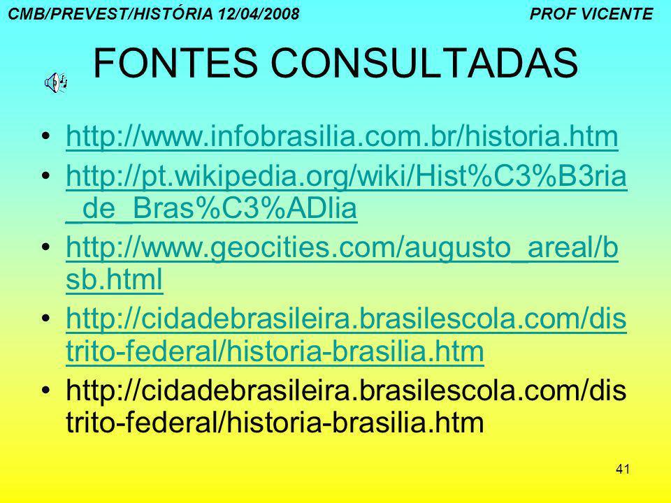 41 FONTES CONSULTADAS http://www.infobrasilia.com.br/historia.htm http://pt.wikipedia.org/wiki/Hist%C3%B3ria _de_Bras%C3%ADliahttp://pt.wikipedia.org/