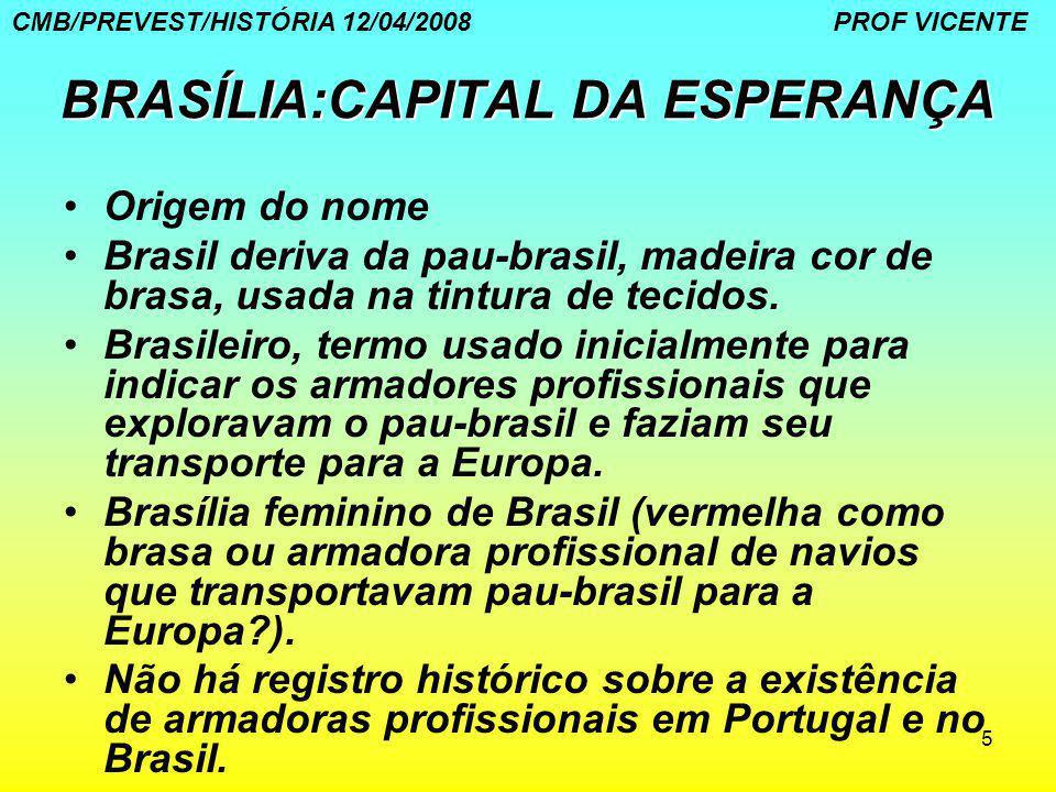 5 BRASÍLIA:CAPITAL DA ESPERANÇA Origem do nome Brasil deriva da pau-brasil, madeira cor de brasa, usada na tintura de tecidos. Brasileiro, termo usado