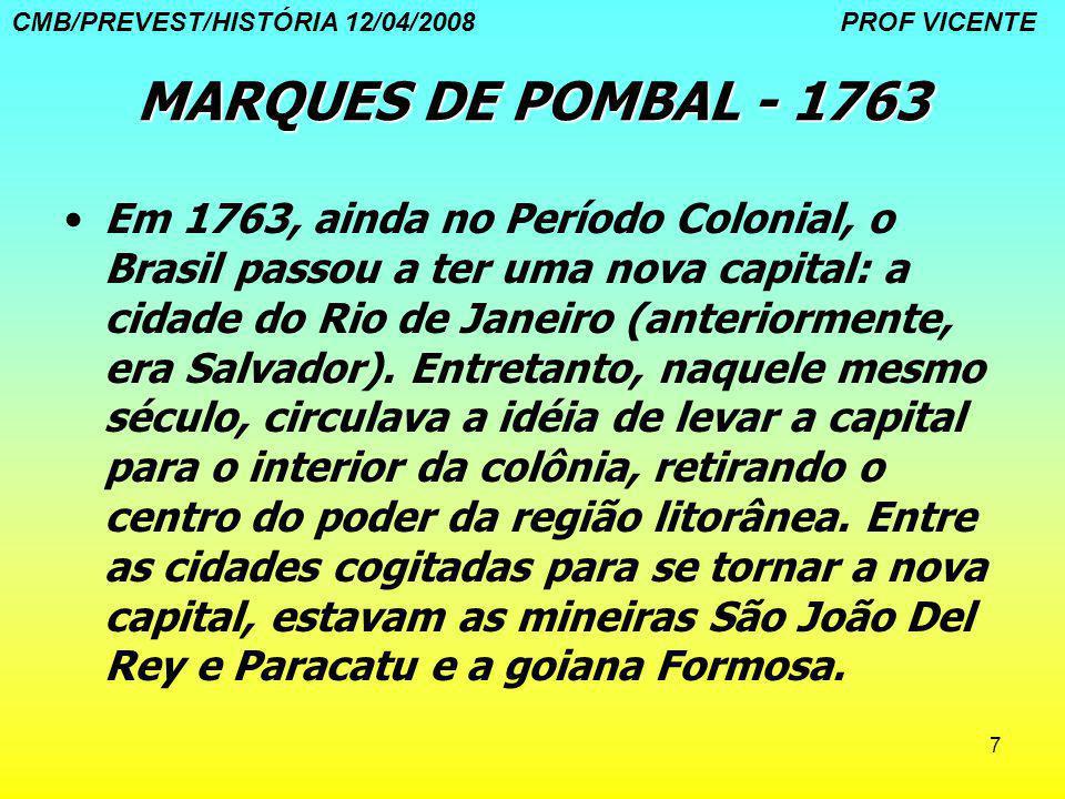 8 PROPOSTA DA INCONFIDÊNCIA MINEIRA - 1789 Mudar a capital do Brasil para São João Del Rei BANDEIRA DA INCONFIDÊNCIA MINEIRA CMB/PREVEST/HISTÓRIA 12/04/2008 PROF VICENTE