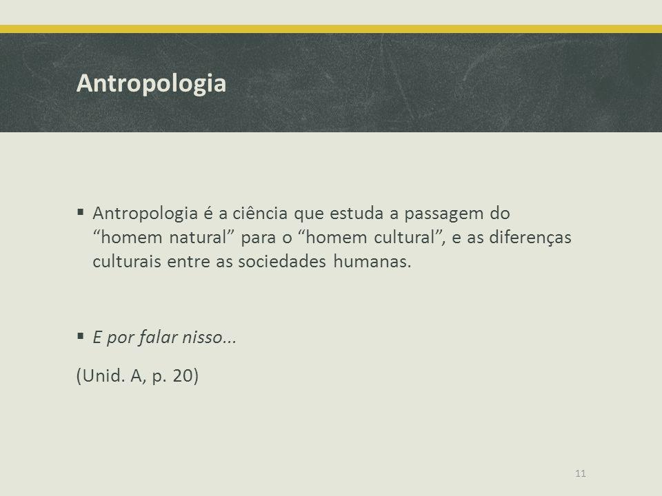 """Antropologia  Antropologia é a ciência que estuda a passagem do """"homem natural"""" para o """"homem cultural"""", e as diferenças culturais entre as sociedade"""