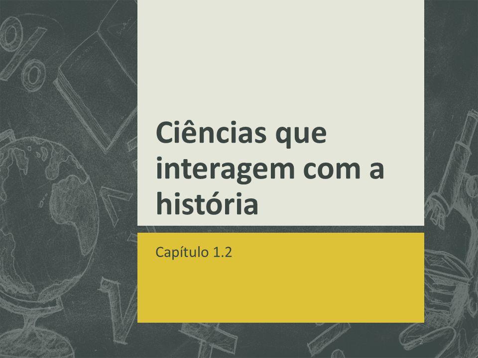 Ciências que interagem com a história Capítulo 1.2 2