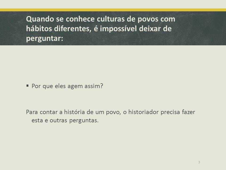 Quando se conhece culturas de povos com hábitos diferentes, é impossível deixar de perguntar:  Por que eles agem assim? Para contar a história de um