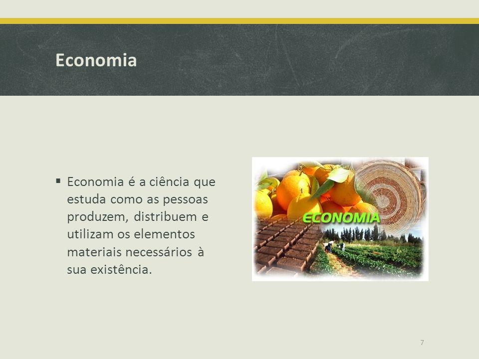 Economia  Economia é a ciência que estuda como as pessoas produzem, distribuem e utilizam os elementos materiais necessários à sua existência. 7