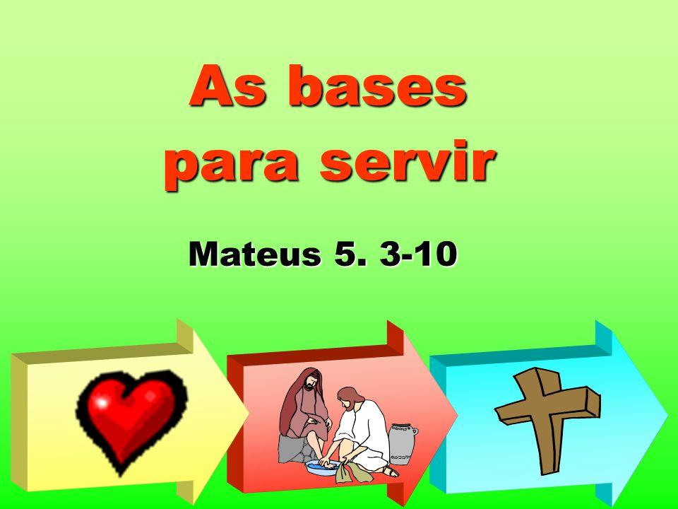 As bases para servir Mateus 5. 3-10