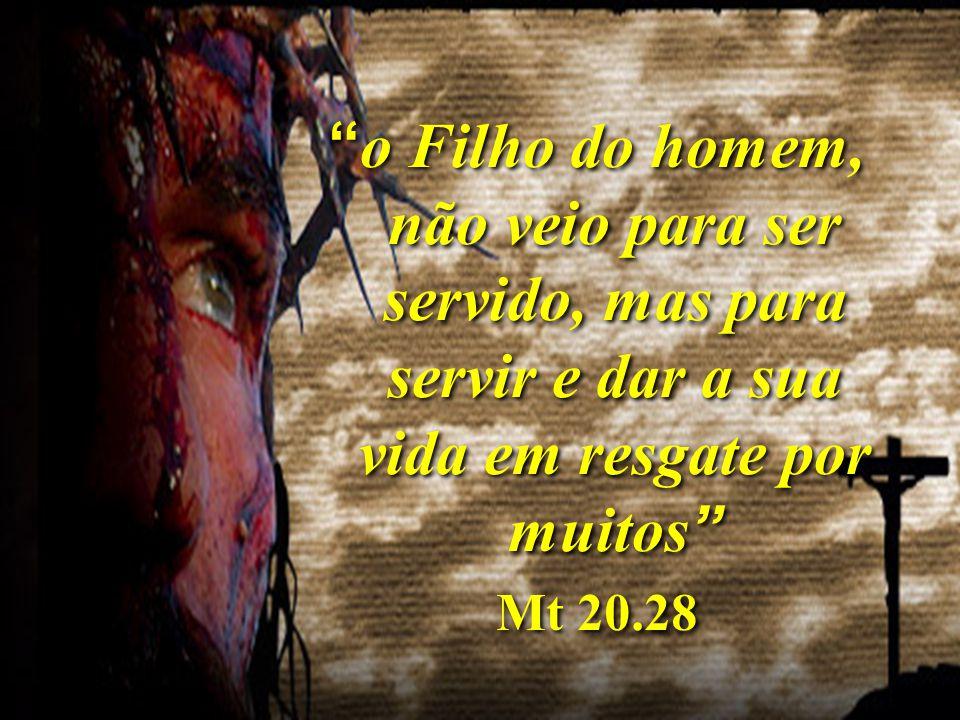 """""""o Filho do homem, não veio para ser servido, mas para servir e dar a sua vida em resgate por muitos"""" Mt 20.28 """"o Filho do homem, não veio para ser se"""