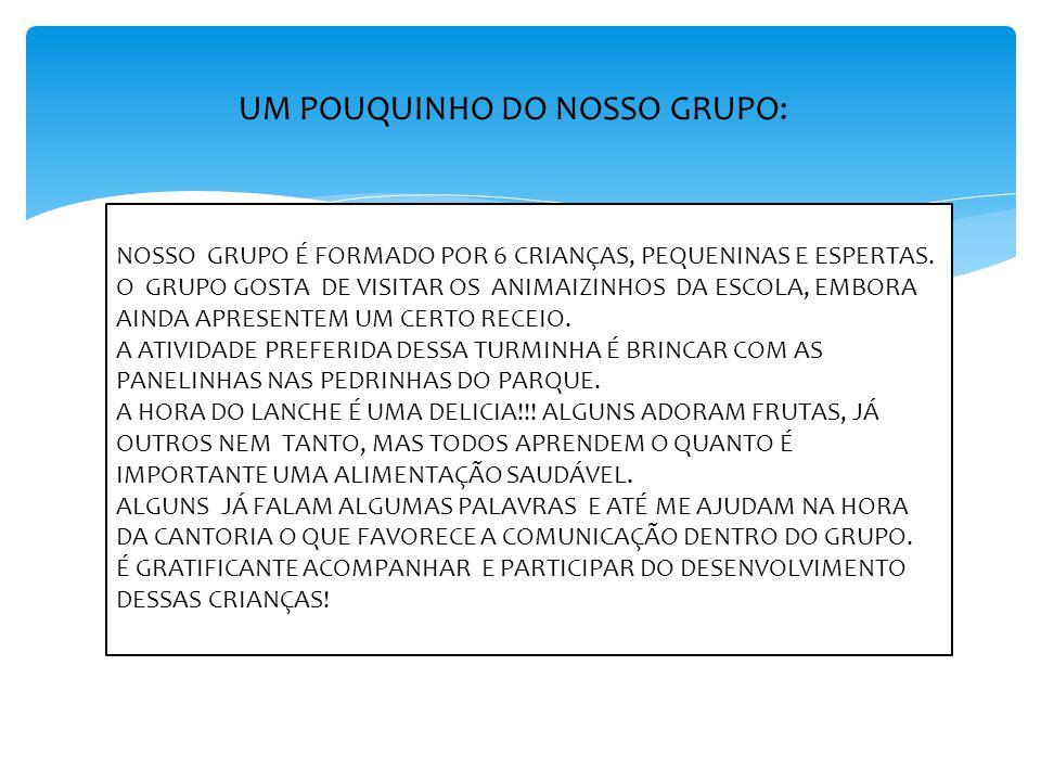 UM POUQUINHO DO NOSSO GRUPO: NOSSO GRUPO É FORMADO POR 6 CRIANÇAS, PEQUENINAS E ESPERTAS.