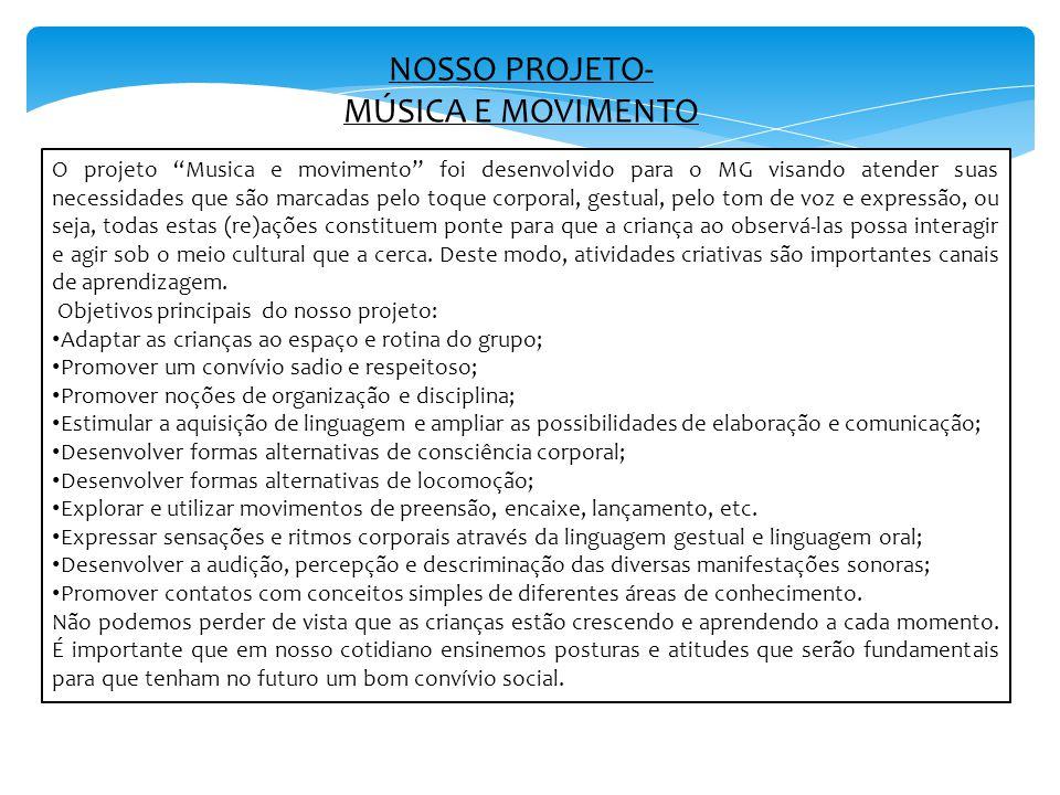 """NOSSO PROJETO- MÚSICA E MOVIMENTO O projeto """"Musica e movimento"""" foi desenvolvido para o MG visando atender suas necessidades que são marcadas pelo to"""